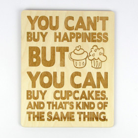 """""""You Can't Buy Happiness, But You Can Buy Cupcakes"""" Wood Sign"""