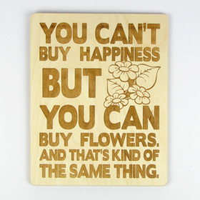 """""""You Can't Buy Happiness, But You Can Buy Flowers"""" Wood Sign"""