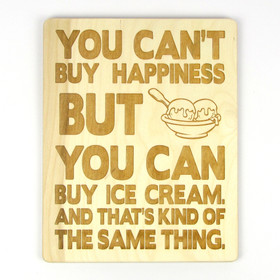 """""""You Can't Buy Happiness, But You Can Buy Ice Cream"""" Wood Sign"""