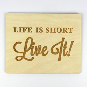 """Life Is Short. Live It!"" Wood Sign"