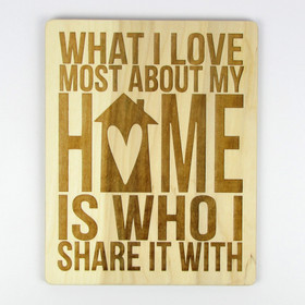 """What I Love Most About My Home Is Who I Share It With"" Wood Sign"