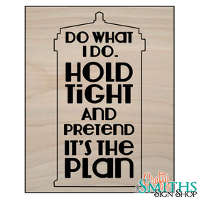 "Doctor Who ""Hold Tight And Pretend It's The Plan"" Wood Sign"