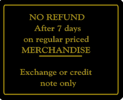 """NO REFUND After 7 days on regular Priced MERCHANDISE - Exchange or credit note only"" Store Signage - 7"" x 5 1/2""H"