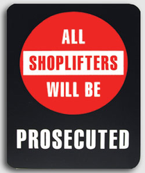 """ALL SHOPLIFTERS WILL BE PROSECUTED"" Store Signage - 7"" x 5 1/2""H"