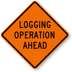 "Logging Operation Ahead Sign, Coroplast Sign - 24"" x 24"""
