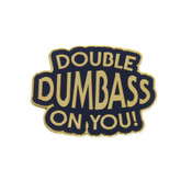 Double Dumbass On You Lapel Pin Hard Enamel Gold