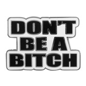 Don't Be A Bitch Lapel Pin Hard Enamel Silver