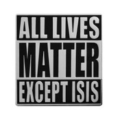 All Lives Matter Except ISIS Lapel Pin Hard Enamel Silver