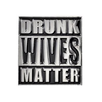 Drunk Wives Matter Lapel Pin Soft Enamel Silver