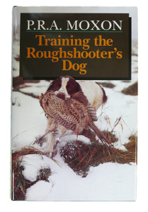 Training the Roughshooter's Dog by P.Moxon