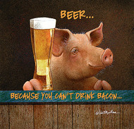 """Beer...Because You Can't Drink Bacon..."" by Will Bullas"