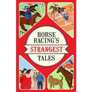 Horse Racing's Strangest Tales by Andrew Ward