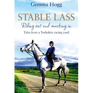 Stable Lass: Riding Out and Mucking In by Gemma Hogg