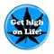 "Get high on Life! AquaAqua 1.5"" Pinback Button"