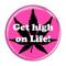 "Get high on Life! FusciaFuscia 1.5"" Pinback Button"