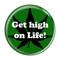 "Get high on Life! GreenGreen 1.5"" Pinback Button"