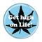 "Get high on Life! Sky BlueSky Blue 1.5"" Pinback Button"