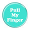 """Pull My Finger Fart Turquoise 1.5"""" Pinback Button"""