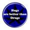 "Hugs are better than Drugs Dark Blue 1.5"" Pinback Button"