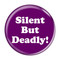 "Silent But Deadly! Fart Magenta 1.5"" Pinback Button"