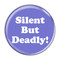"""Silent But Deadly! Fart Red 1.5"""" Pinback Button"""