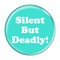 """Silent But Deadly! Fart Turquoise 1.5"""" Pinback Button"""