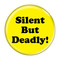"""Silent But Deadly! Fart Yellow 1.5"""" Pinback Button"""