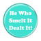 "He Who Smelt It Dealt It! Fart Turquoise 1.5"" Pinback Button"