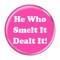 "He Who Smelt It Dealt It! Fart Magenta 1.5"" Pinback Button"