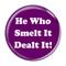 "He Who Smelt It Dealt It! Fart Periwinkle 1.5"" Pinback Button"
