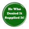 "He Who Denied It Supplied It! Fart Green 1.5"" Pinback Button"