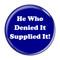 "He Who Denied It Supplied It! Fart Dark Blue 1.5"" Refrigerator Magnet"
