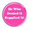 """He Who Denied It Supplied It! Fart Fuschia 1.5"""" Refrigerator Magnet"""