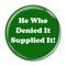 "He Who Denied It Supplied It! Fart Green 1.5"" Refrigerator Magnet"