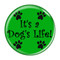 """It's a Dog's Life Green 1.5"""" Refrigerator Magnet"""