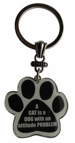 A Cat is a DOG with an attitude PROBLEM Paw Print Keychain