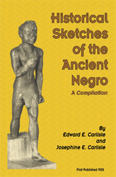 Half Price Historical Sketches of the Ancient Negro - Edward E. and Josephine Carlisle