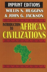 Half Price Introduction to African Civilizations, with Main Currents in Ethiopian History - Willis N. Huggins and John G. Jackson