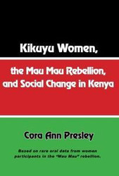 Half Price Kikuyu Women, the Mau Mau Rebellion, and Social Change in Kenya - Cora Ann Presley