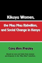 Half Price - Kikuyu Women, the Mau Mau Rebellion, and Social Change in Kenya - Cora Ann Presley