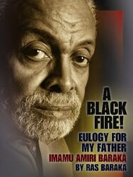 Front cover: A Black Fire! Eulogy For My Father: Imamu Amiri Baraka