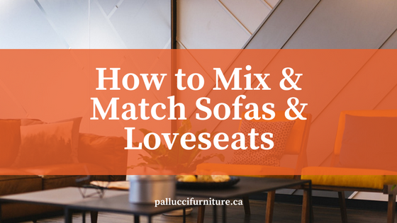 how to mix match sofas and loveseats pallucci furniture rh palluccifurniture ca matching leather sofa and loveseat matching sofa and loveseat slipcovers