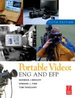 Portable Video: ENG and EFP, Fifth Edition