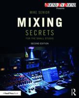 Mixing Secrets for the Small Studio - Second Edition