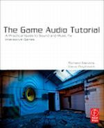 The Game Audio Tutorial  - Sound and Music for Interactive Games