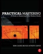 Practical Mastering - A Guide to Mastering in the Modern Studio
