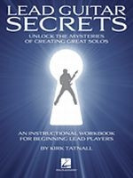 Lead Guitar Secrets - Unlock the Mysteries of Creating Great Solos