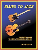 Blues to Jazz -  Essential Guide to Chords, Progression & Theory