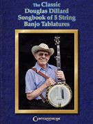 The Classic Douglas Dillard Songbook 5-String Banjo Tablatures