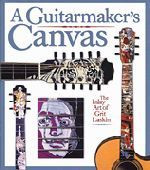 A Guitarmaker's Canvas - The Inlay Art of Grit Laskin